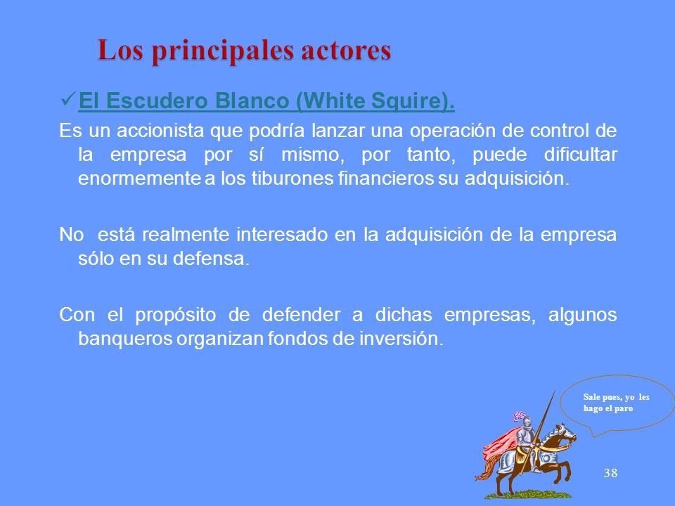 38 El Escudero Blanco (White Squire). Es un accionista que podría lanzar una operación de control de la empresa por sí mismo, por tanto, puede dificul