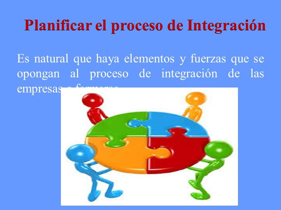 Es natural que haya elementos y fuerzas que se opongan al proceso de integración de las empresas a formarse.