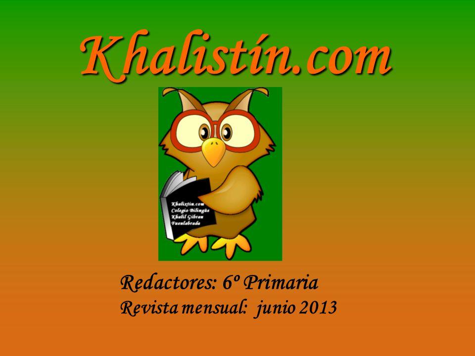Khalistín.com Redactores: 6º Primaria Revista mensual: junio 2013