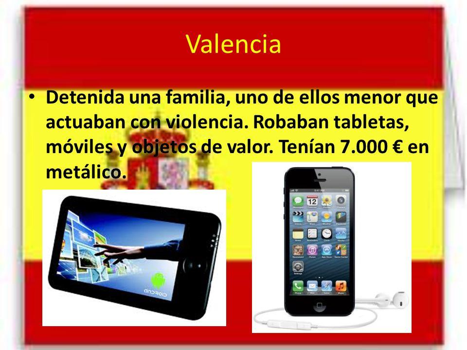 Valencia Detenida una familia, uno de ellos menor que actuaban con violencia. Robaban tabletas, móviles y objetos de valor. Tenían 7.000 en metálico.