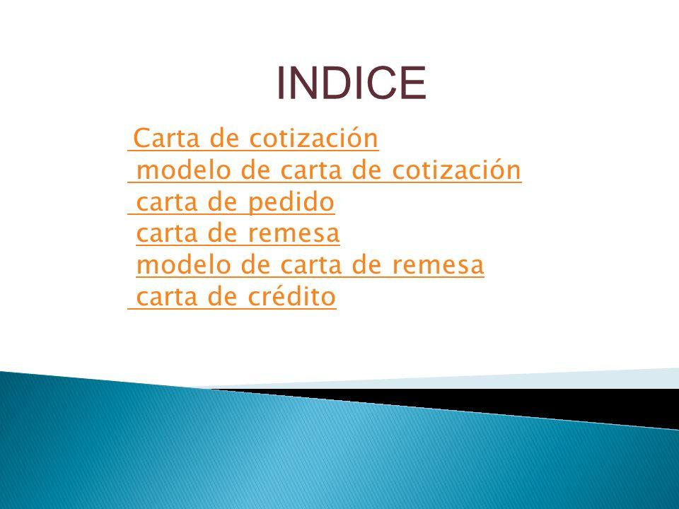 INDICE Carta de cotización modelo de carta de cotización carta de pedido modelo de carta de cotización carta de pedido carta de remesa modelo de carta