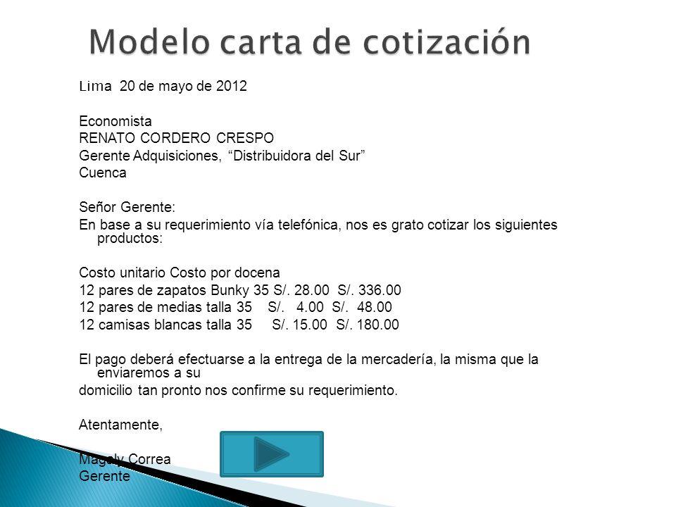 Lim a 20 de mayo de 2012 Economista RENATO CORDERO CRESPO Gerente Adquisiciones, Distribuidora del Sur Cuenca Señor Gerente: En base a su requerimient
