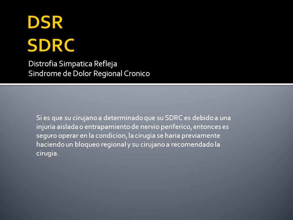 Distrofia Simpatica Refleja Sindrome de Dolor Regional Cronico Si es que su cirujano a determinado que su SDRC es debido a una injuria aislada o entra