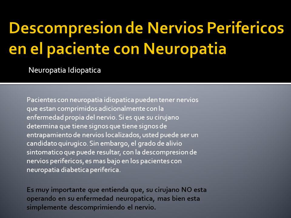 Neuropatia Idiopatica Pacientes con neuropatia idiopatica pueden tener nervios que estan comprimidos adicionalmente con la enfermedad propia del nervi