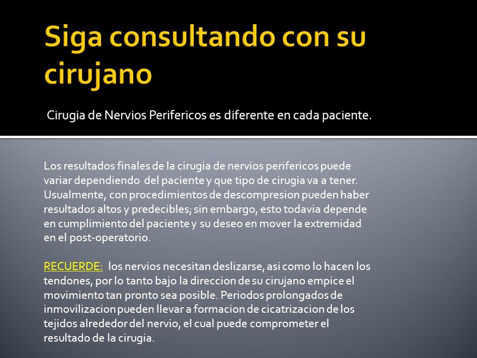 Cirugia de Nervios Perifericos es diferente en cada paciente. Los resultados finales de la cirugia de nervios perifericos puede variar dependiendo del