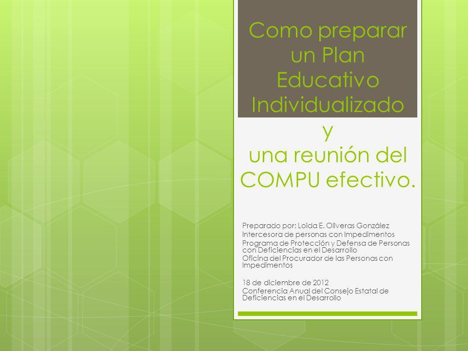 Descripción Esta presentación tiene la intención de ofrecer los elementos importantes que deben estar presentes al momento de la redacción del Plan Educativo Individualizado (PEI) y en la reunión del Comité de Programación y Ubicación (COMPU).