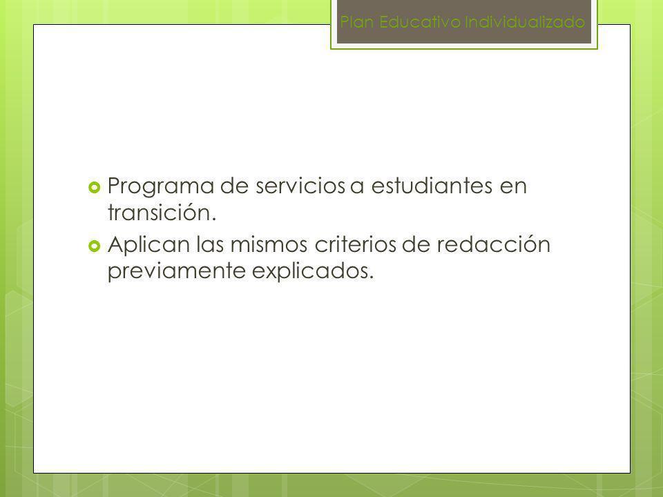 Programa de servicios a estudiantes en transición. Aplican las mismos criterios de redacción previamente explicados. Plan Educativo Individualizado