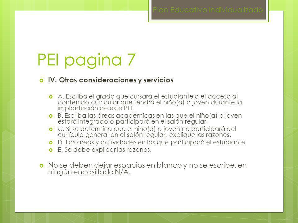 PEI pagina 7 IV. Otras consideraciones y servicios A. Escriba el grado que cursará el estudiante o el acceso al contenido curricular que tendrá el niñ