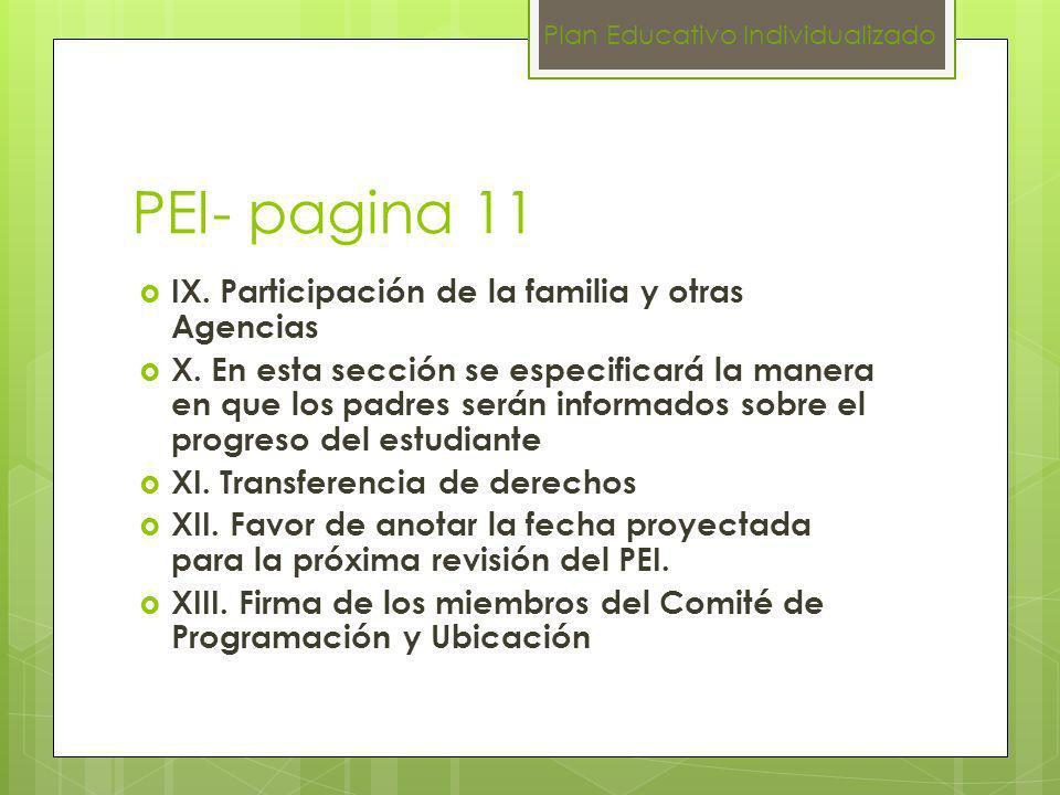 PEI- pagina 11 IX. Participación de la familia y otras Agencias X. En esta sección se especificará la manera en que los padres serán informados sobre
