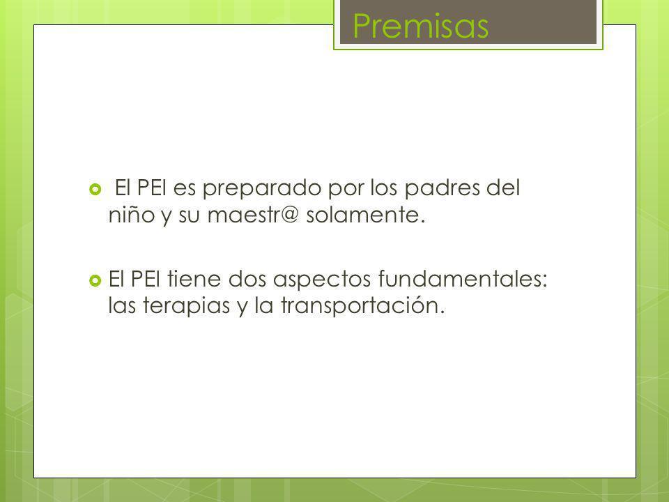 Premisas El PEI es preparado por los padres del niño y su maestr@ solamente. El PEI tiene dos aspectos fundamentales: las terapias y la transportación