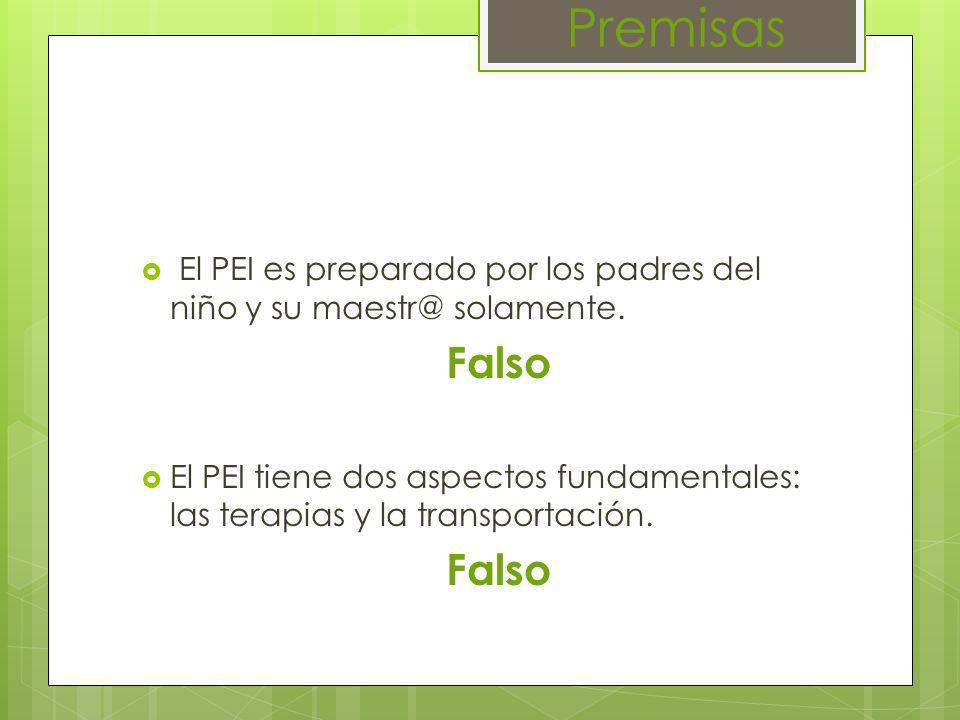 El PEI es preparado por los padres del niño y su maestr@ solamente. Falso El PEI tiene dos aspectos fundamentales: las terapias y la transportación. F