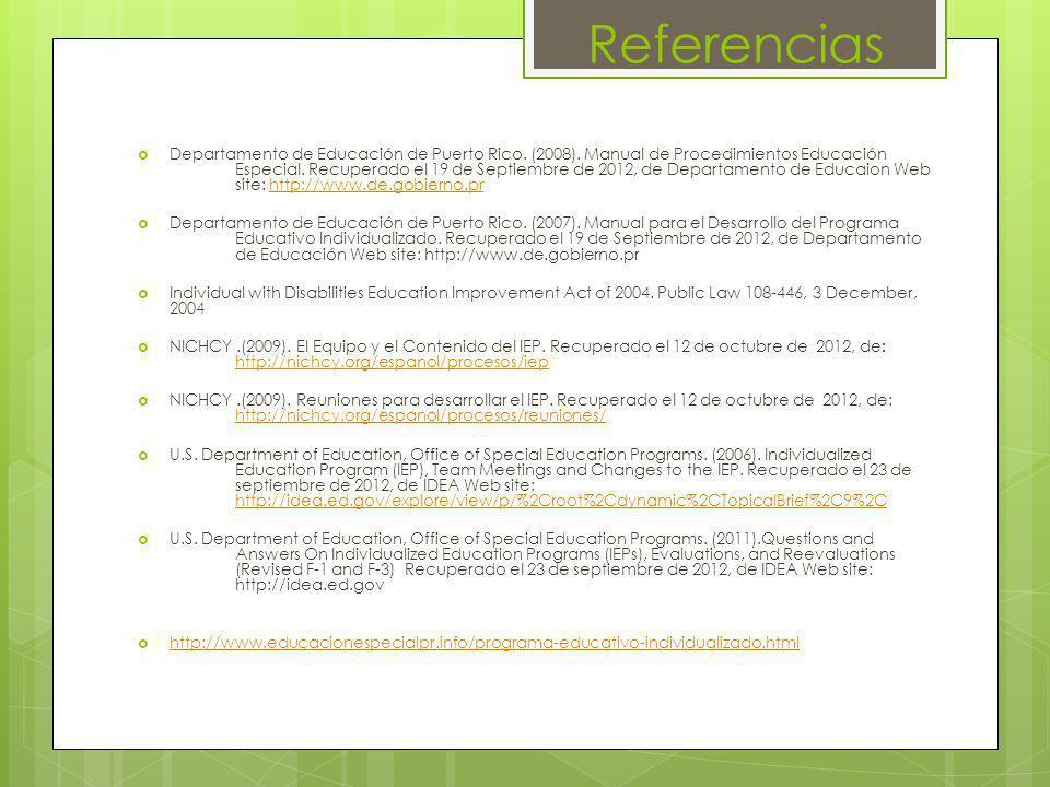 Referencias Departamento de Educación de Puerto Rico. (2008). Manual de Procedimientos Educación Especial. Recuperado el 19 de Septiembre de 2012, de