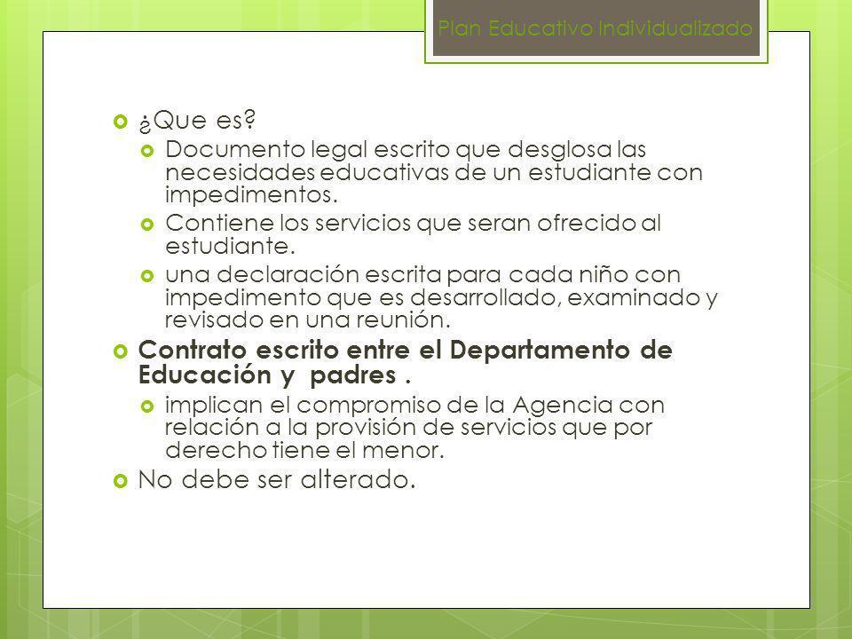 ¿Que es? Documento legal escrito que desglosa las necesidades educativas de un estudiante con impedimentos. Contiene los servicios que seran ofrecido