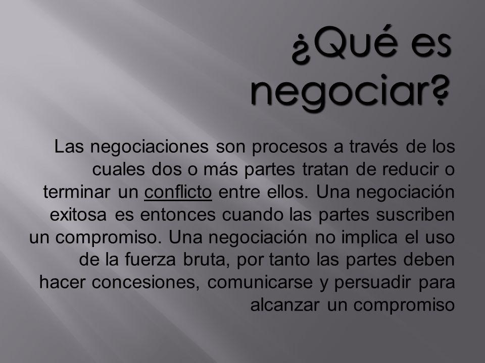 ¿Qué es negociar? Las negociaciones son procesos a través de los cuales dos o más partes tratan de reducir o terminar un conflicto entre ellos. Una ne