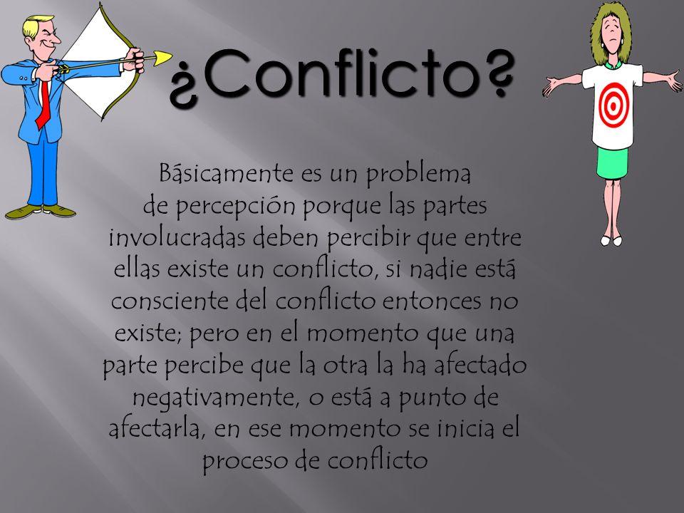 Básicamente es un problema de percepción porque las partes involucradas deben percibir que entre ellas existe un conflicto, si nadie está consciente d