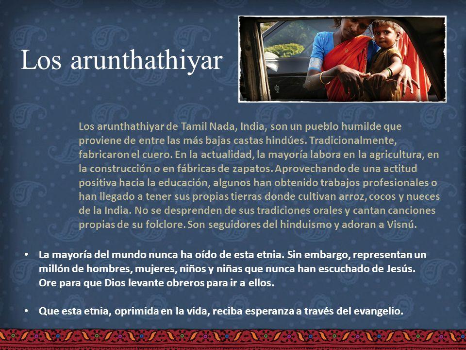 Los arunthathiyar Los arunthathiyar de Tamil Nada, India, son un pueblo humilde que proviene de entre las más bajas castas hindúes. Tradicionalmente,