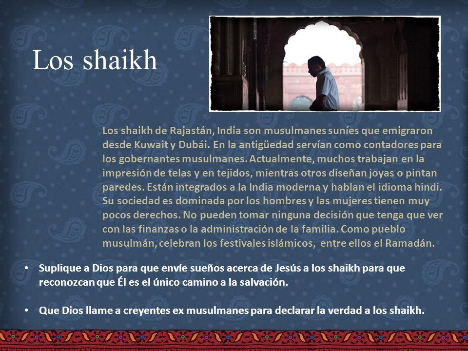 Los shaikh Los shaikh de Rajastán, India son musulmanes suníes que emigraron desde Kuwait y Dubái. En la antigüedad servían como contadores para los g