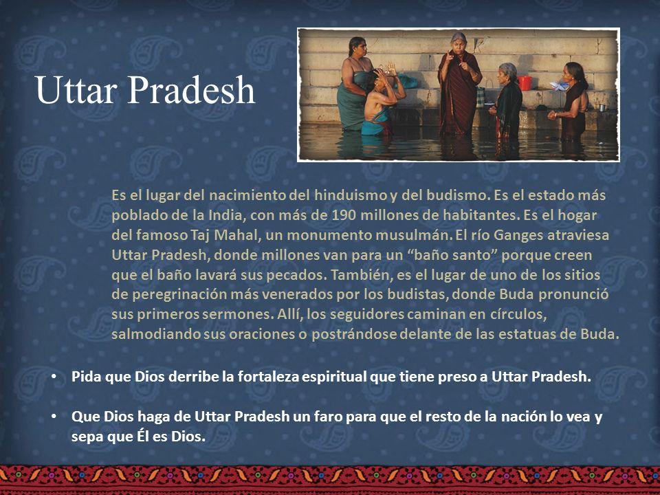 Uttar Pradesh Es el lugar del nacimiento del hinduismo y del budismo. Es el estado más poblado de la India, con más de 190 millones de habitantes. Es