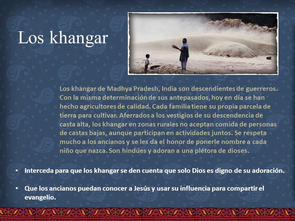 Los khangar Los khangar de Madhya Pradesh, India son descendientes de guerreros. Con la misma determinación de sus antepasados, hoy en día se han hech