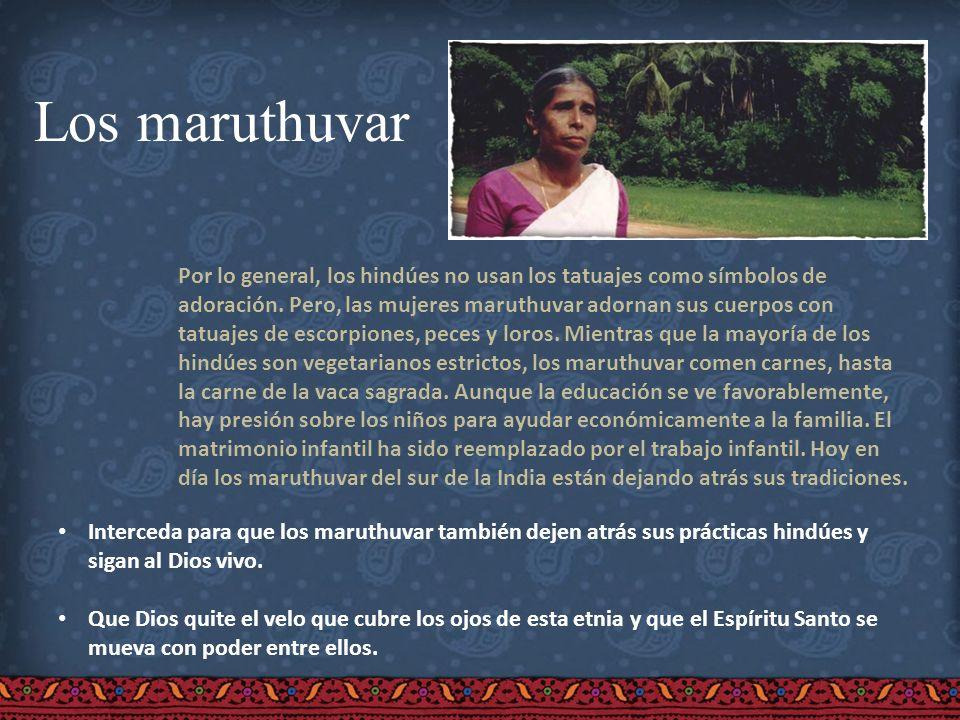 Los maruthuvar Por lo general, los hindúes no usan los tatuajes como símbolos de adoración. Pero, las mujeres maruthuvar adornan sus cuerpos con tatua