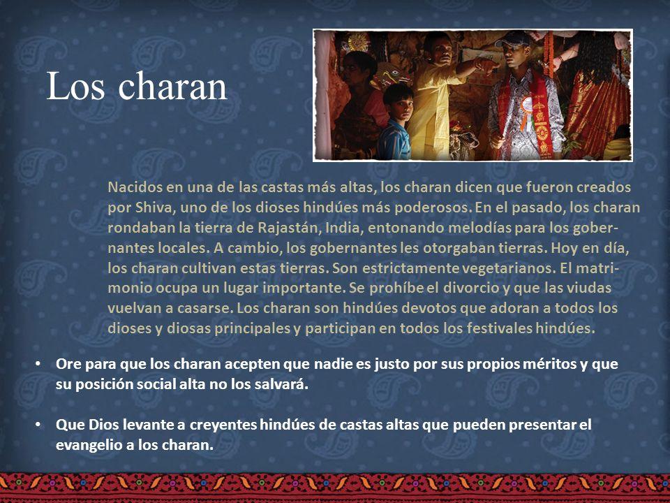 Los charan Nacidos en una de las castas más altas, los charan dicen que fueron creados por Shiva, uno de los dioses hindúes más poderosos. En el pasad