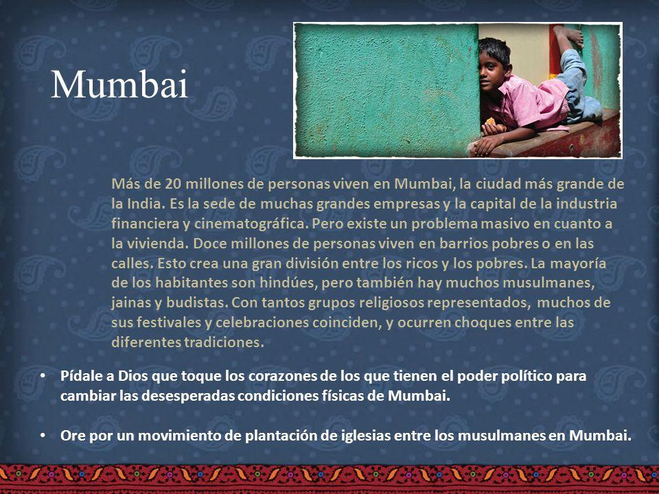 Mumbai Más de 20 millones de personas viven en Mumbai, la ciudad más grande de la India. Es la sede de muchas grandes empresas y la capital de la indu