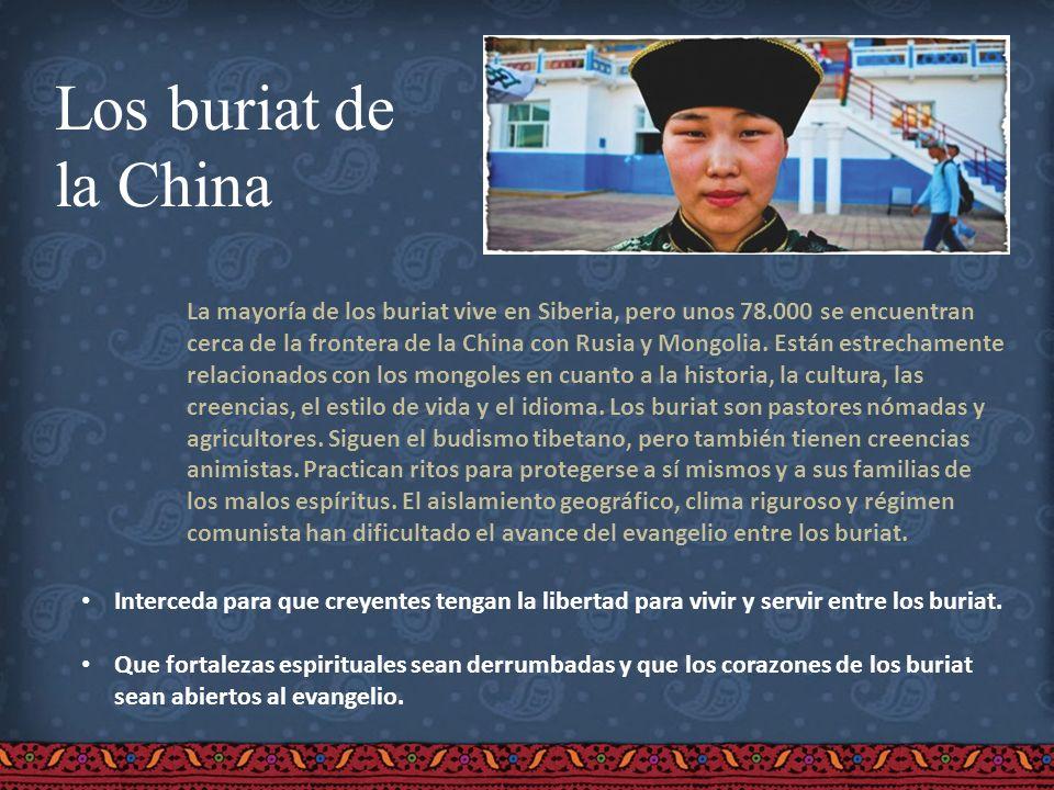 Los buriat de la China La mayoría de los buriat vive en Siberia, pero unos 78.000 se encuentran cerca de la frontera de la China con Rusia y Mongolia.
