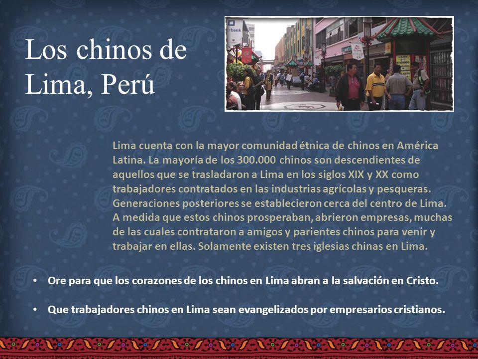 Los chinos de Lima, Perú Lima cuenta con la mayor comunidad étnica de chinos en América Latina. La mayoría de los 300.000 chinos son descendientes de