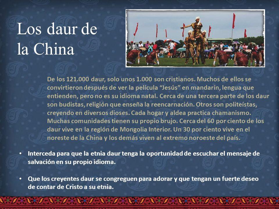 Los daur de la China De los 121.000 daur, solo unos 1.000 son cristianos. Muchos de ellos se convirtieron después de ver la película Jesús en mandarín
