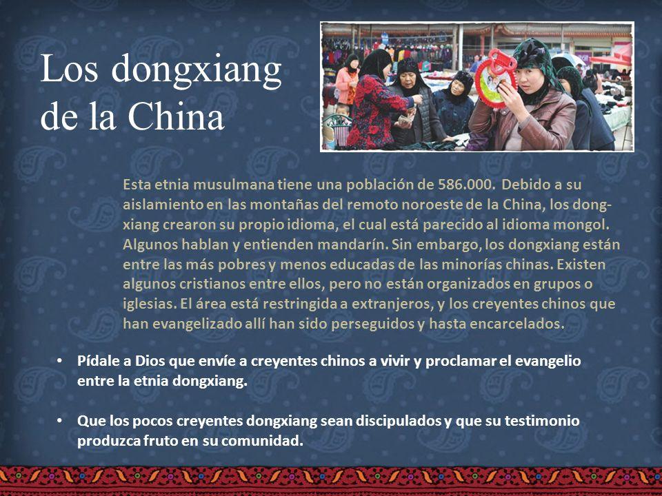 Los dongxiang de la China Esta etnia musulmana tiene una población de 586.000. Debido a su aislamiento en las montañas del remoto noroeste de la China