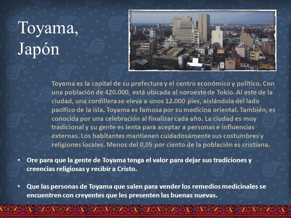 Toyama, Japón Toyama es la capital de su prefectura y el centro económico y político. Con una población de 420.000, está ubicada al noroeste de Tokio.