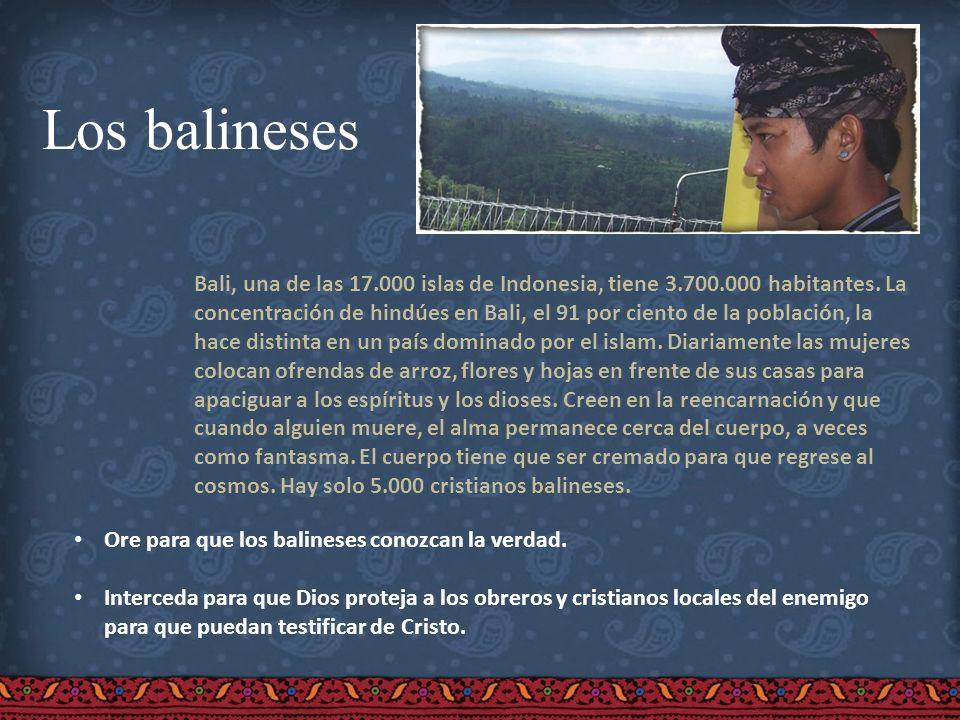 Los balineses Bali, una de las 17.000 islas de Indonesia, tiene 3.700.000 habitantes. La concentración de hindúes en Bali, el 91 por ciento de la pobl