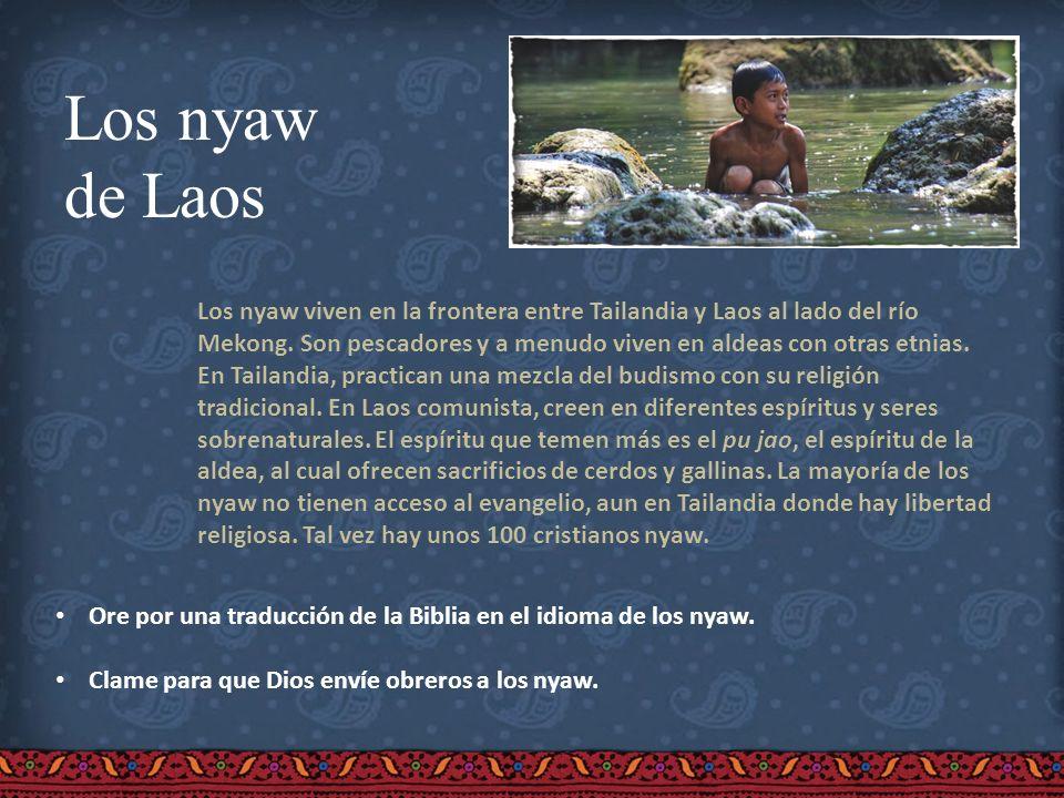 Los nyaw de Laos Los nyaw viven en la frontera entre Tailandia y Laos al lado del río Mekong. Son pescadores y a menudo viven en aldeas con otras etni