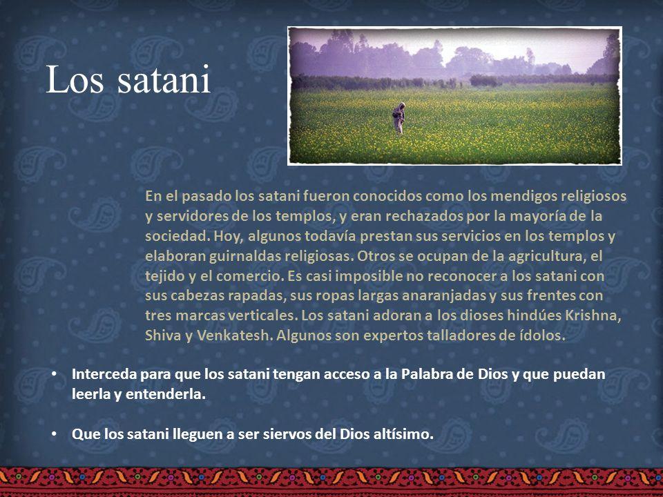 Los satani En el pasado los satani fueron conocidos como los mendigos religiosos y servidores de los templos, y eran rechazados por la mayoría de la s
