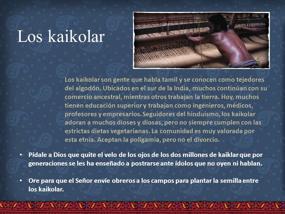 Los kaikolar Los kaikolar son gente que habla tamil y se conocen como tejedores del algodón. Ubicados en el sur de la India, muchos continúan con su c