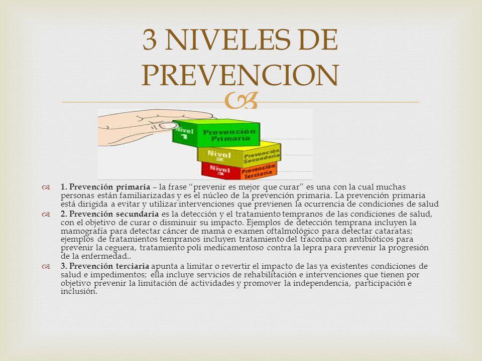 1. Prevención primaria – la frase prevenir es mejor que curar es una con la cual muchas personas están familiarizadas y es el núcleo de la prevención
