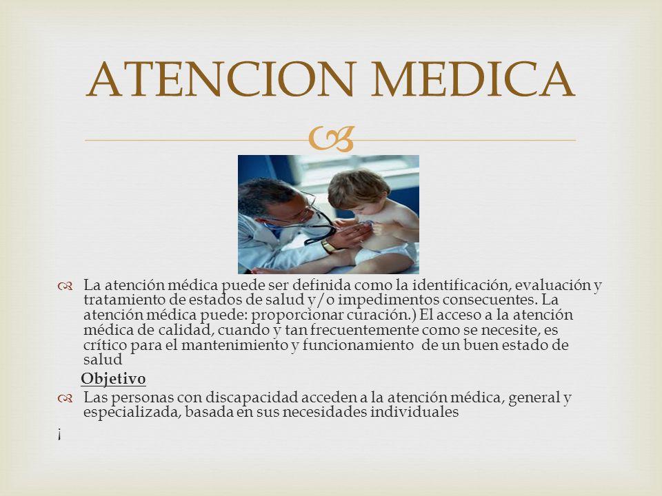 La atención médica puede ser definida como la identificación, evaluación y tratamiento de estados de salud y/o impedimentos consecuentes. La atención