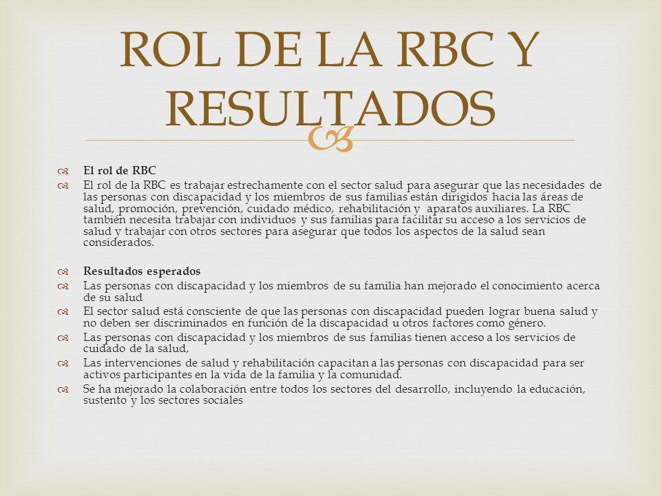 El rol de RBC El rol de la RBC es trabajar estrechamente con el sector salud para asegurar que las necesidades de las personas con discapacidad y los