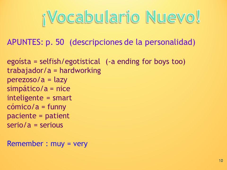 APUNTES: p. 50 (descripciones de la personalidad) egoísta = selfish/egotistical (-a ending for boys too) trabajador/a = hardworking perezoso/a = lazy