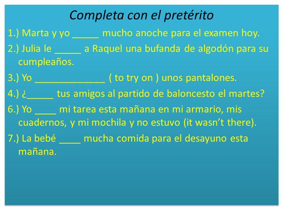 Completa con el pretérito 1.) Marta y yo _____ mucho anoche para el examen hoy.