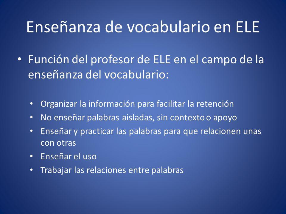 Enseñanza de vocabulario en ELE Función del profesor de ELE en el campo de la enseñanza del vocabulario: Organizar la información para facilitar la re