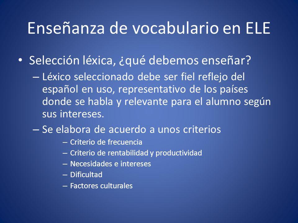 Enseñanza de vocabulario en ELE Selección léxica, ¿qué debemos enseñar? – Léxico seleccionado debe ser fiel reflejo del español en uso, representativo