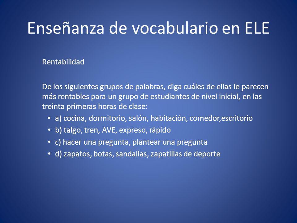 Enseñanza de vocabulario en ELE Rentabilidad De los siguientes grupos de palabras, diga cuáles de ellas le parecen más rentables para un grupo de estu