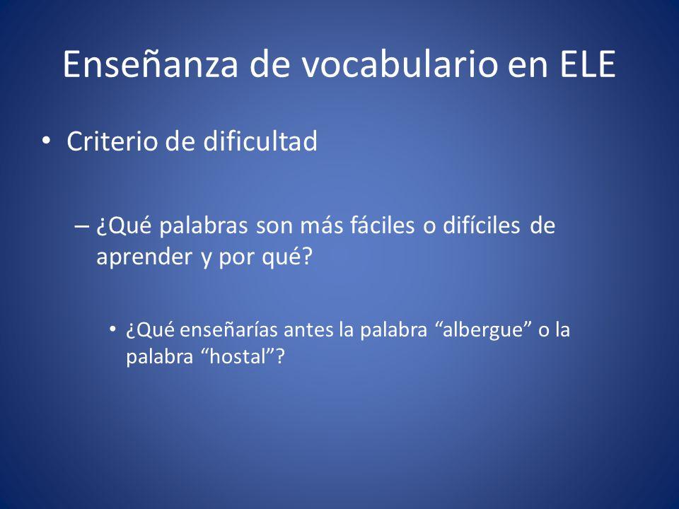 Enseñanza de vocabulario en ELE Criterio de dificultad – ¿Qué palabras son más fáciles o difíciles de aprender y por qué? ¿Qué enseñarías antes la pal