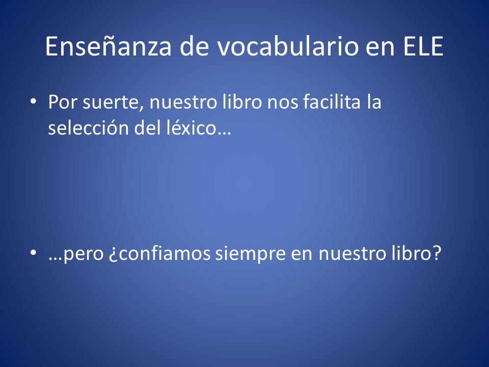 Enseñanza de vocabulario en ELE Por suerte, nuestro libro nos facilita la selección del léxico… …pero ¿confiamos siempre en nuestro libro?