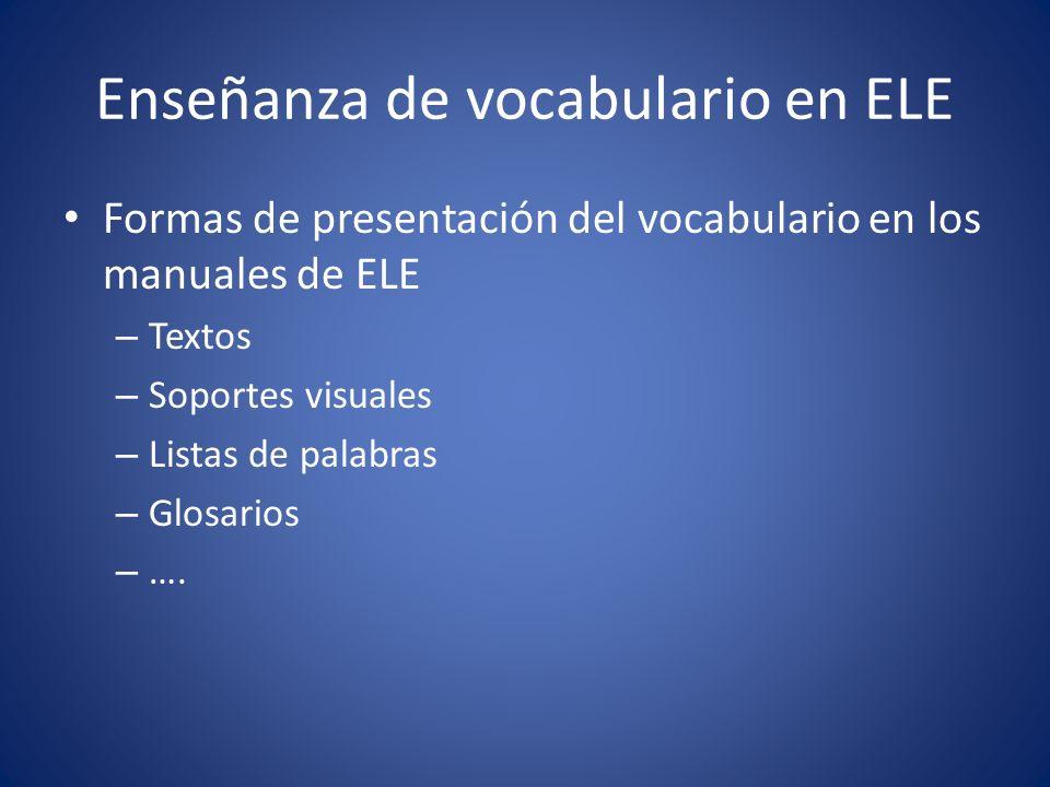 Enseñanza de vocabulario en ELE Formas de presentación del vocabulario en los manuales de ELE – Textos – Soportes visuales – Listas de palabras – Glos