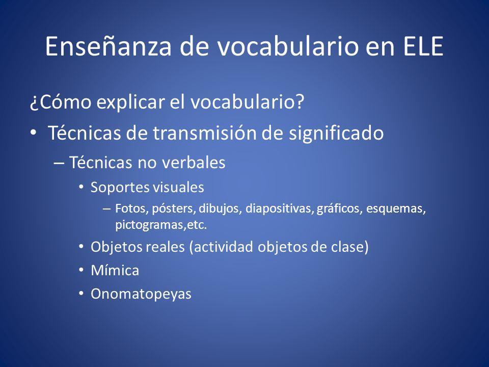 Enseñanza de vocabulario en ELE ¿Cómo explicar el vocabulario? Técnicas de transmisión de significado – Técnicas no verbales Soportes visuales – Fotos