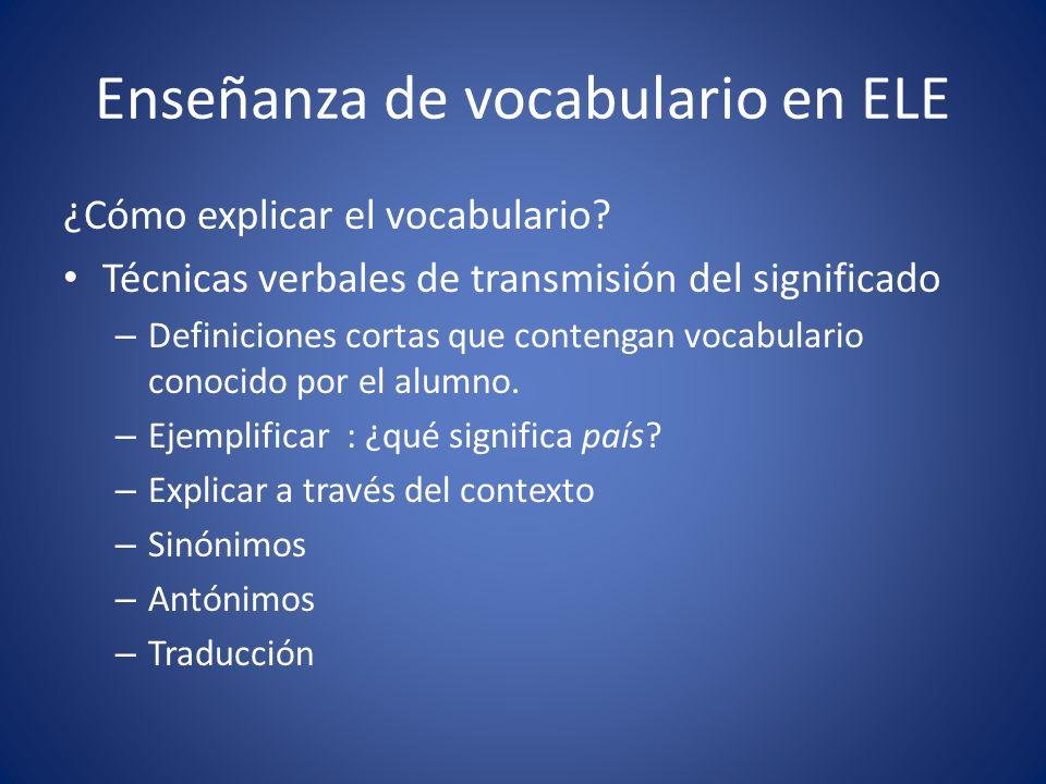 Enseñanza de vocabulario en ELE ¿Cómo explicar el vocabulario? Técnicas verbales de transmisión del significado – Definiciones cortas que contengan vo