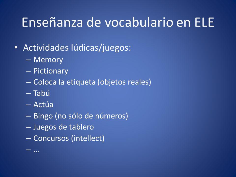 Enseñanza de vocabulario en ELE Actividades lúdicas/juegos: – Memory – Pictionary – Coloca la etiqueta (objetos reales) – Tabú – Actúa – Bingo (no sól