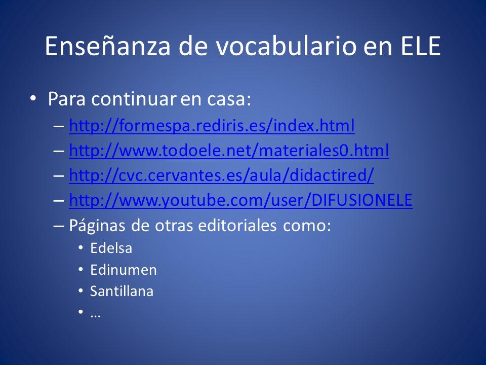 Enseñanza de vocabulario en ELE Para continuar en casa: – http://formespa.rediris.es/index.html http://formespa.rediris.es/index.html – http://www.tod